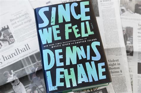 since we fell 1408708337 in since we fell novelist dennis lehane probes emotional and physical stakes here now