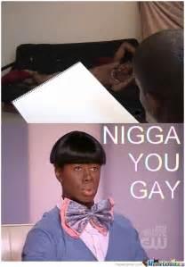 Your Gay Meme - nigga you gay by hadie azazel meme center