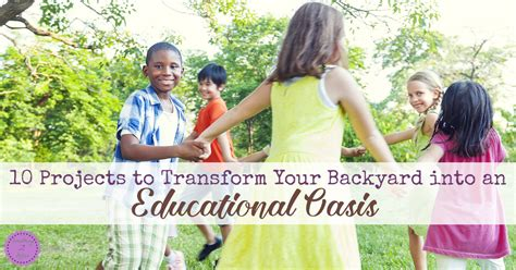 Transform Your Backyard by 10 Projects To Transform Your Backyard Into An Educational
