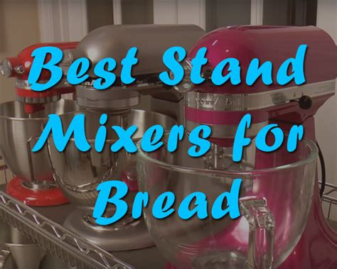 best kitchen mixer for bread bakery the 3 best stand mixer for bread dough cakes and
