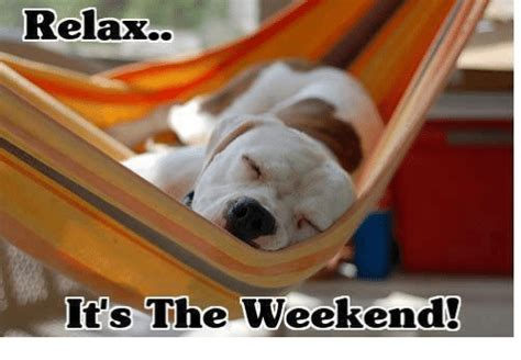 Weekend Relaxing by Relax It S The Weekend Meme On Sizzle