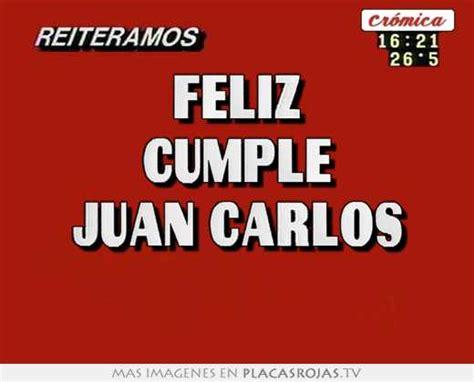 imagenes feliz cumpleaños juan carlos feliz cumple juan carlos placas rojas tv