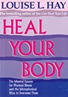 Heal Your Body The Mental Causes For Physical Illness And