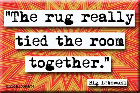 Big Lebowski Rug Quote by The Big Lebowski Rug Quotes Quotesgram