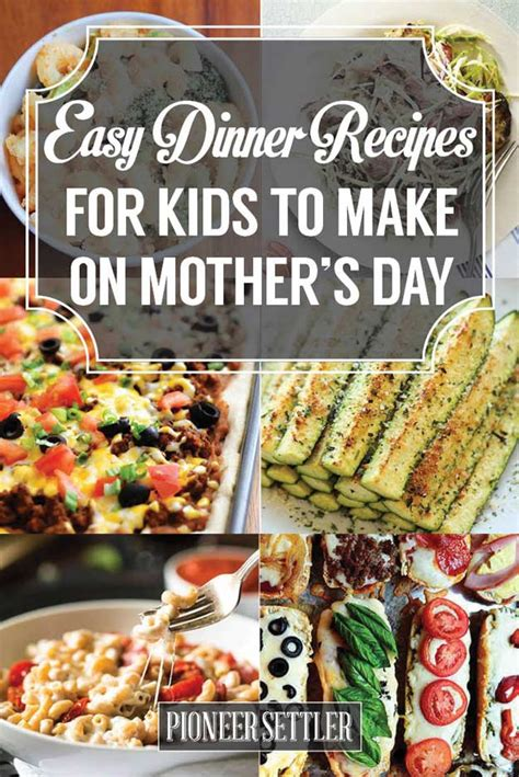 31 easy dinner recipes for kids to make on mother s day