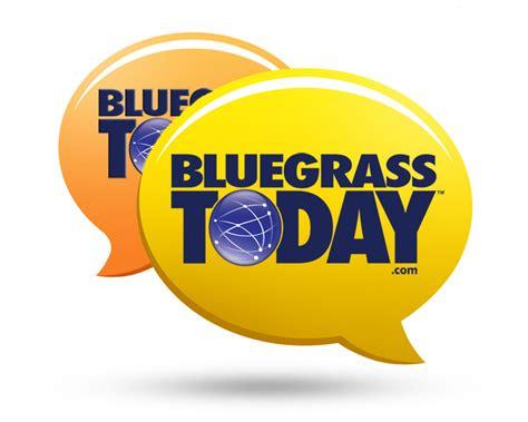 bluegrass today check out forums at bluegrass today bluegrass today