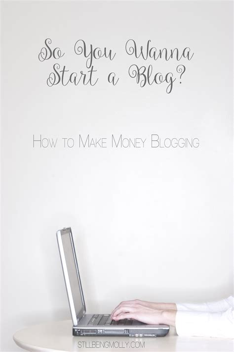 How To Start A Blog And Make Money Online - how to make money blogging quot so you wanna start a blog quot series still being molly