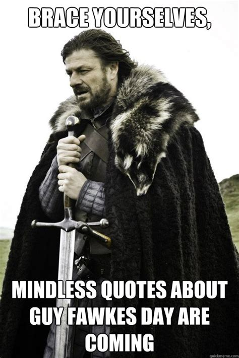 Guy Fawkes Meme - brace yourselves mindless quotes about guy fawkes day are