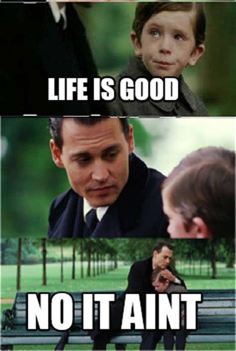 meme creator funny life  good   aint meme