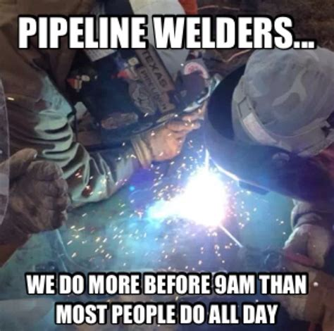 Funny Welding Memes - pipeline quotes good times pinterest pipeline