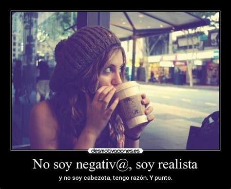 Imagenes Soy Realista   no soy negativ soy realista desmotivaciones