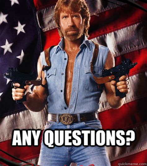 Any Questions Meme - chuck norris once flushed a condom three weeks later