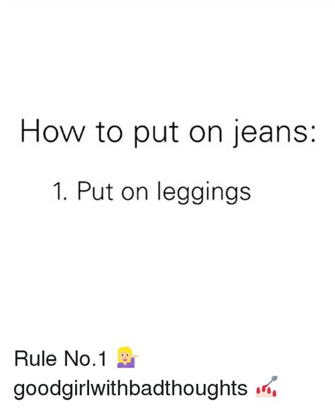 how to put on jeans 1 put on leggings rule no1