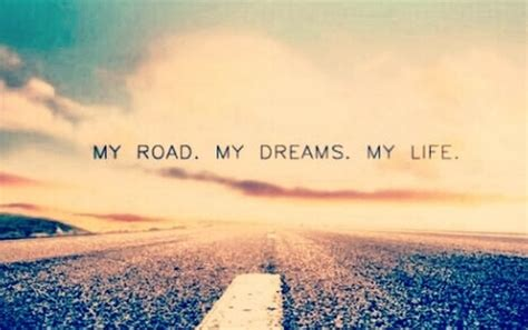 life dream my road my dreams my life we heart it life dream
