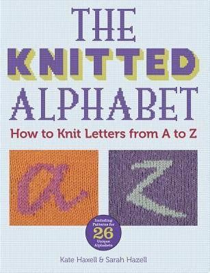 how to knit alphabet letters the knitted alphabet kate haxell 9781438002958
