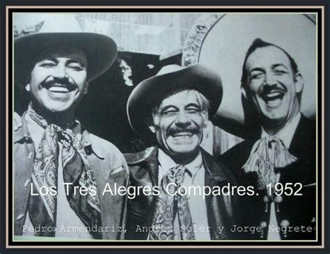 imagenes de los tres alegres compadres 158 mejores im 225 genes de 201 poca de oro del cine mexicano en