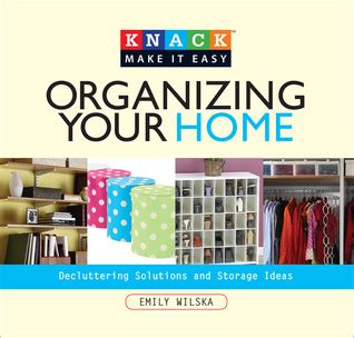 organizing your home where to start knack organizing your home decluttering solutions and