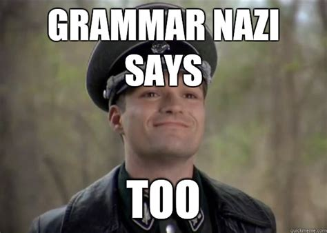 grammar nazi says too misc quickmeme