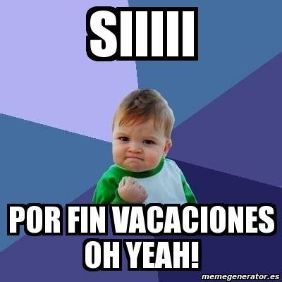 im genes memes vacaciones meme bebe exitoso siiiii por fin vacaciones oh yeah