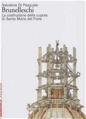 cupola brunelleschi costruzione brunelleschi la costruzione della cupola di santa
