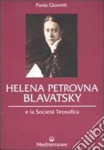 descargar libros helena blavatsky helena petrovna blavatsky e la societ 224 teosofica libro giovetti 2010 unilibro