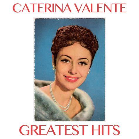caterina valente greatest hits greatest hits by caterina valente on spotify