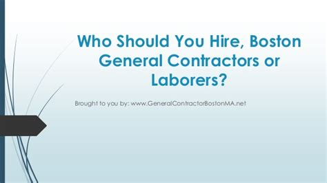 boston general contractors who should you hire boston general contractors or laborers