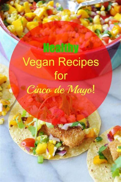 Recipes For A Cinco De Mayo by Healthy Vegan Recipes For Cinco De Mayo Veganosity