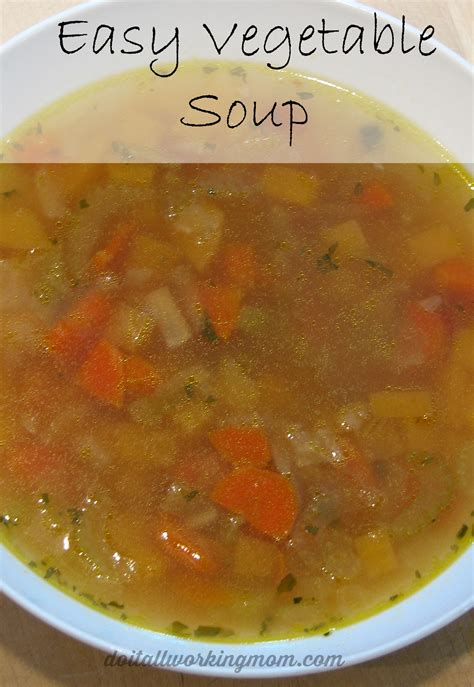 easy vegetable soup recipe do it all working mom