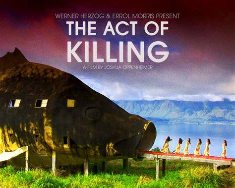 film act of killing adalah 20 e nove cl 225 ssicos do cinema moderno para se tornar um