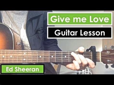 guitar tutorial give me love give me love ed sheeran guitar lesson tutorial