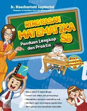 ringkasan matematika sd panduan lengkap dan praktis oleh ir koeshartati saptorini