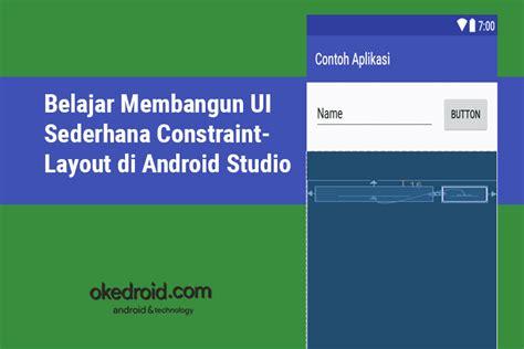 belajar membuat aplikasi android sederhana belajar membangun responsive ui constraintlayout di