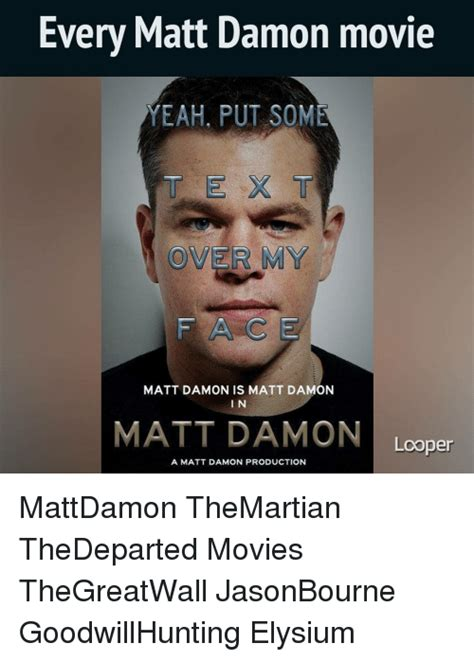 Matt Damon Meme - every matt damon movie yeah put some over my matt damon is
