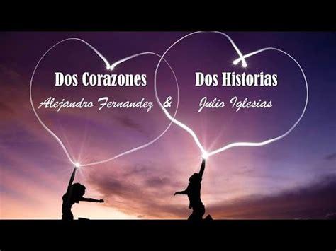 Dos Corazones Dos Historias Alejandro Fernández & Julio ... Julio Iglesias Lyrics