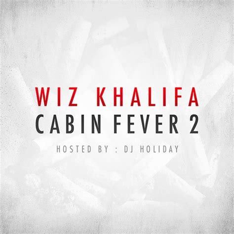 Cabin Fever Mixtape by Mixtape Wiz Khalifa Cabin Fever 2 Hiphop N More
