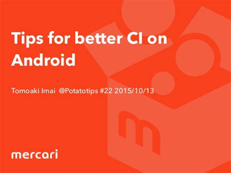 better for android tips for better ci on android