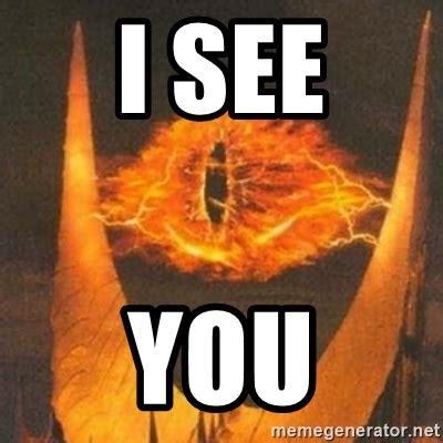 i see you meme i see you eye of sauron meme generator
