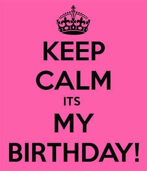 keep calm its my birthday keep calm its my birthday poster anj keep calm o matic