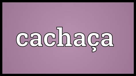 Definition Cachaca by Cacha 231 A Meaning