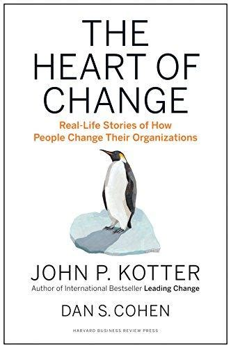 the heart of change 1422187330 isbn 9781422187333 the heart of change real life stories of how people change their