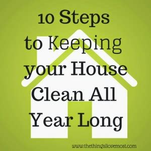 how to keep your house clean all the time how to keep your house clean all year long the things i