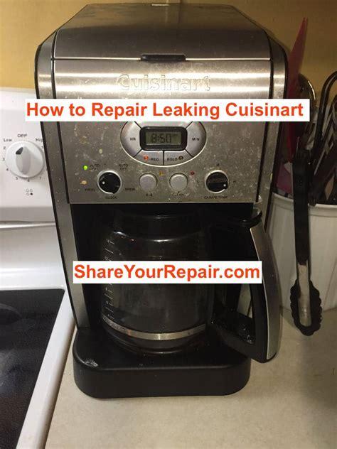 repair  leaking cuisinart coffee maker share  repair