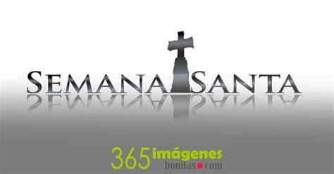imagenes mamonas de semana santa im 225 genes de semana santa 365 im 225 genes bonitas