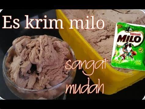 cara membuat ice cream milo resep dan cara membuat es krim milo sgt mudah youtube