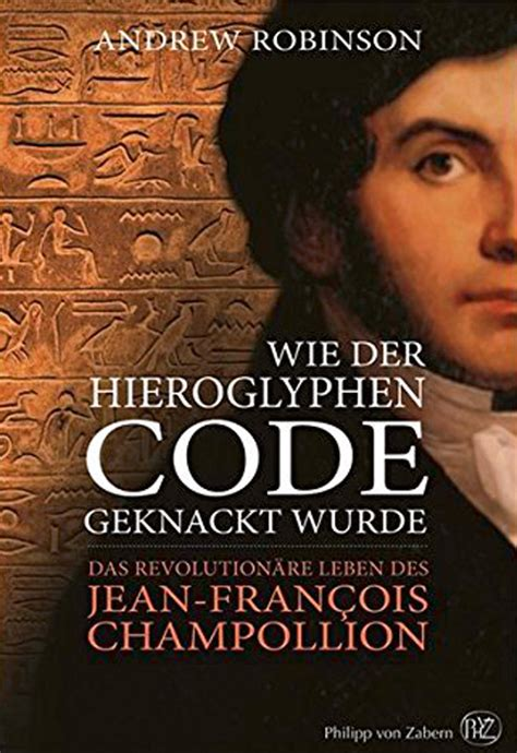 cracking the code the revolutionary of jean francois chollion books wie der hieroglyphen code geknackt wurde das