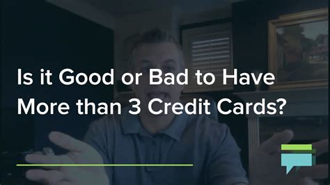Is It Good Or Bad To Have More Than 3 Credit Cards