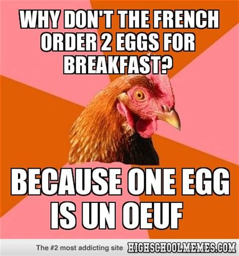 French Language Meme - anti joke chicken why don t the french order 2 eggs for