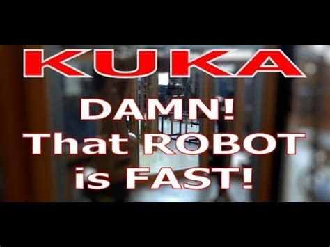 Damn That Was Fast by Damn That Kuka Is Fast 55 Seconds From Start To Finish