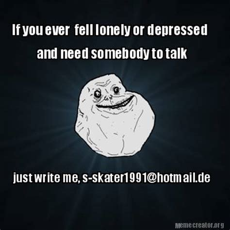 Depressed Meme Generator - meme creator if you ever fell lonely or depressed just
